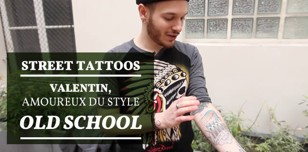Street Tattoos — Valentin, amoureux du style old school