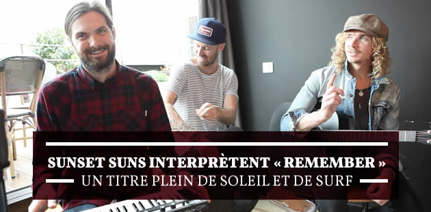 Les Sunset Sons interprètent « Remember », un titre plein de soleil et de surf