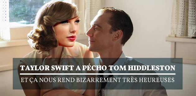 Taylor Swift a pécho Tom Hiddleston, et ça nous rend bizarrement très heureuses