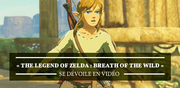 «The Legend of Zelda: Breath of the Wild» se dévoile en vidéo
