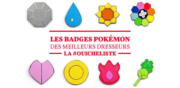 Les badges Pokémon des meilleurs dresseurs—La #OuicheListe