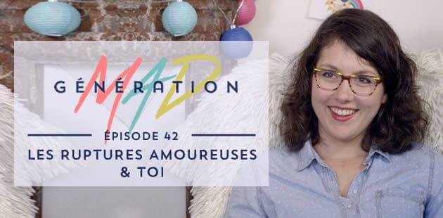 Génération Mad #42—Les ruptures amoureuses et toi