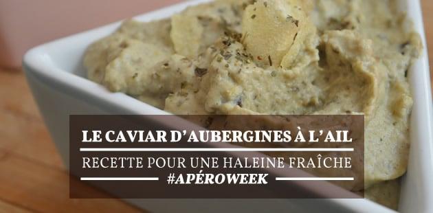 Le caviar d'aubergines à l'ail—Recette pour une haleine fraîche #ApéroWeek