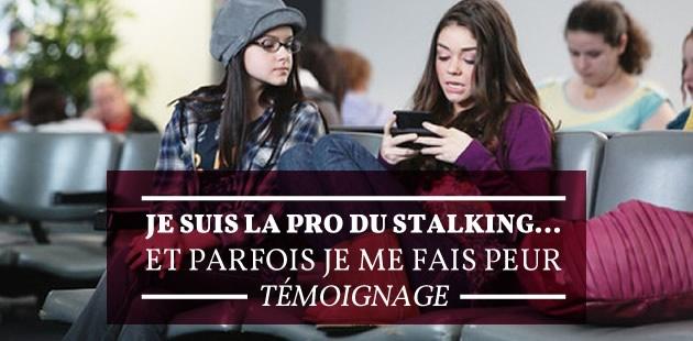 Je suis la pro du stalking… et parfois je me fais peur — Témoignage