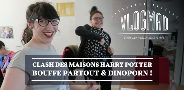 VlogMad n°25 — Clash des maisons Harry Potter, bouffe partout et dino porn!