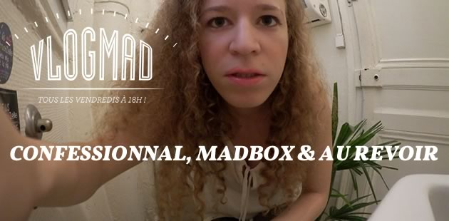 VlogMad n°29—Confessionnal, MadBox et au revoir