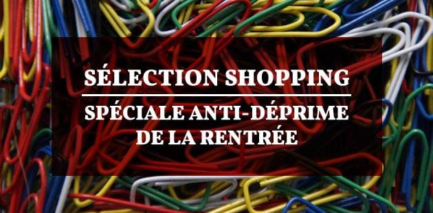Sélection shopping — Spéciale anti-déprime de la rentrée