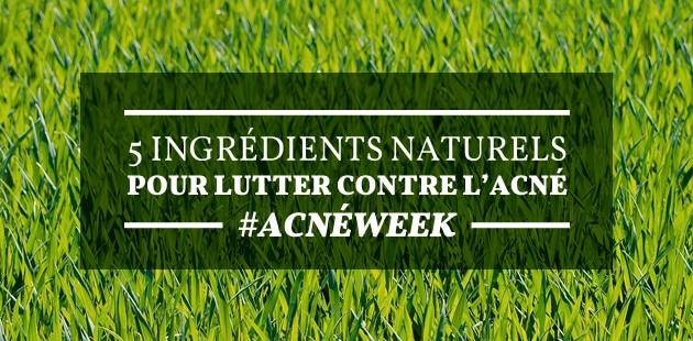 5 ingrédients naturels pour lutter contre l'acné — #AcnéWeek