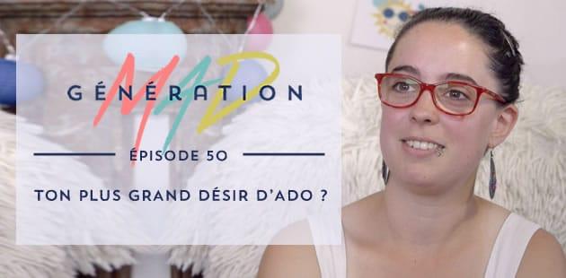 Génération Mad #50 — Ton plus grand désir d'ado ?