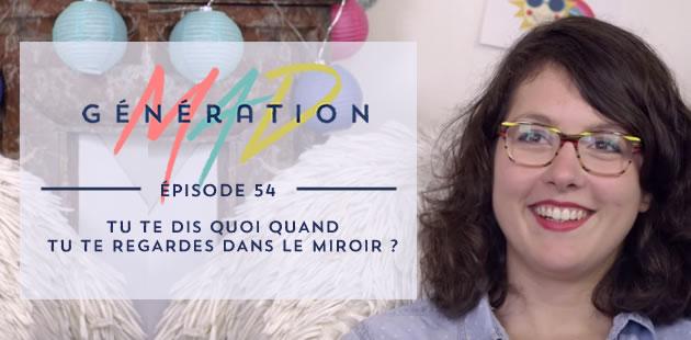 Génération Mad #54 — Tu te dis quoi quand tu te regardes dans le miroir ?