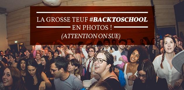 La Grosse Teuf #BackToSchool en photos! (Attention on sue)