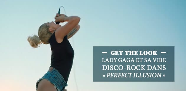 Get The Look — Lady Gaga et sa vibe disco-rock dans « Perfect Illusion »