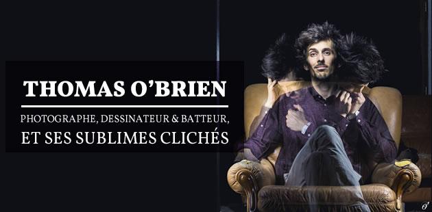 Thomas O'Brien, photographe, dessinateur et batteur, et ses sublimes clichés