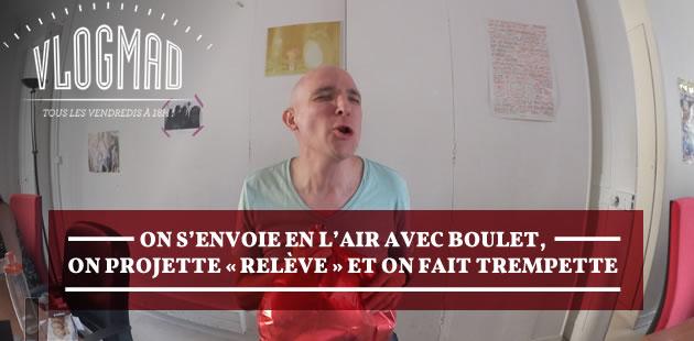 VlogMad n°34 — On s'envoie en l'air avec Boulet, on projette « Relève » et on fait trempette