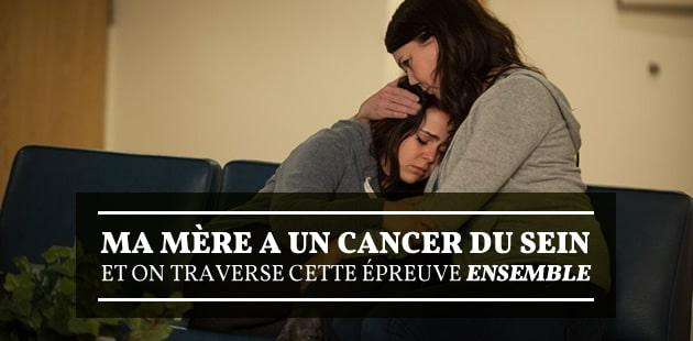 Ma mère a un cancer du sein, et on traverse cette épreuve ensemble