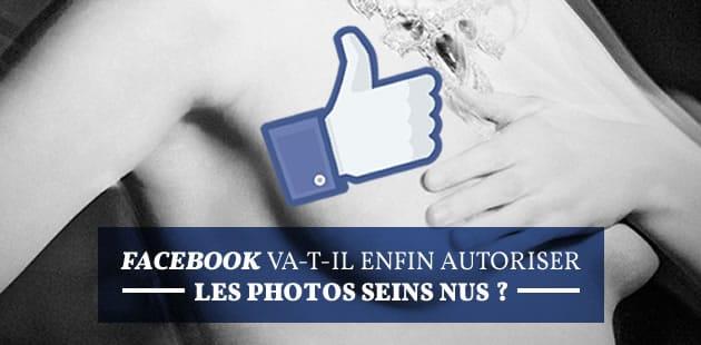 Facebook va-t-il enfin autoriser les photos seins nus?