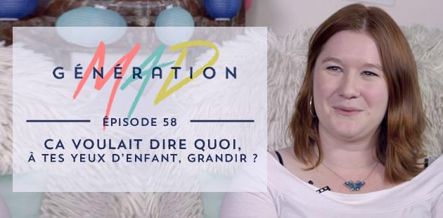 Génération Mad #58 — Ça voulait dire quoi, à tes yeux d'enfant, «grandir»?