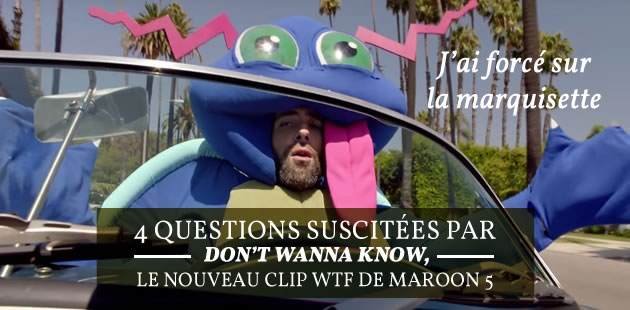 4 questions suscitées par « Don't Wanna Know », le nouveau clip WTF de Maroon 5