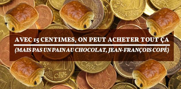 Avec 15centimes, on peut acheter tout ça (mais pas un pain au chocolat, Jean-François Copé)