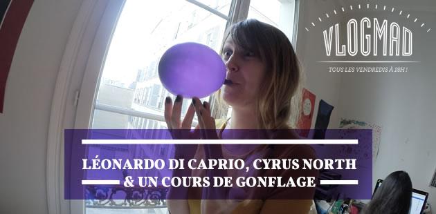 VlogMad n°41 — Leonardo DiCaprio, Cyrus North et un cours de gonflage