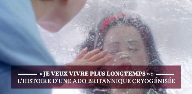 «Je veux vivre plus longtemps»:l'histoire d'une ado britannique cryogénisée