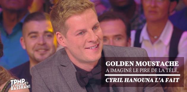 Golden Moustache a imaginé le pire de la télé, Cyril Hanouna l'a fait [Mise à jour]