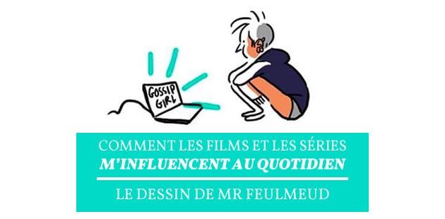 Comment les films et séries m'influencent au quotidien — Le dessin de Mr Feulmeud