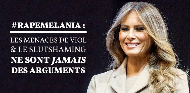 #RapeMelania: les menaces de viol et le slutshaming ne sont JAMAIS des arguments