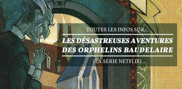Ok, « Les Désastreuses Aventures des Orphelins Baudelaire», ça va être PARFAIT