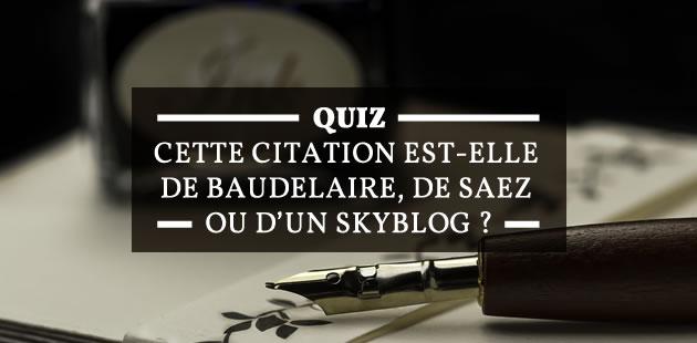 Quizz — Cette citation est-elle de Baudelaire, de Saez ou d'un Skyblog?