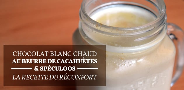 Chocolat blanc chaud au beurre de cacahuètes et spéculoos, la recette du réconfort
