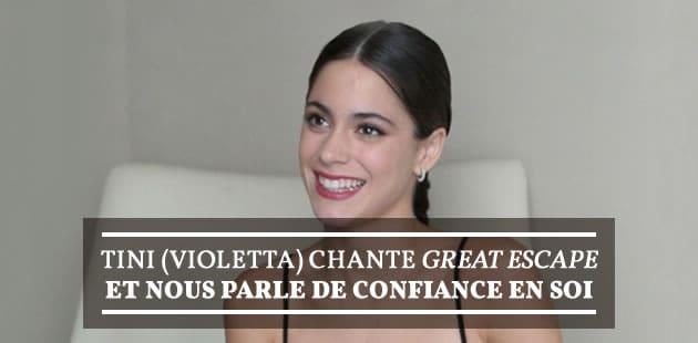 Tini (Violetta) chante Great Escape et nous parle de confiance en soi