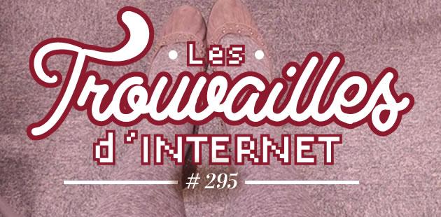 Les trouvailles d'Internet pour bien commencer la semaine #295
