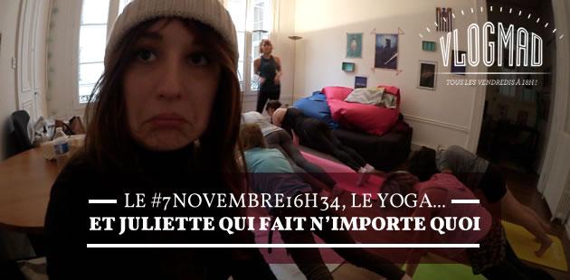 VlogMad n°44 — Le #7Novembre16h34, le yoga… et Juliette qui fait n'importe quoi
