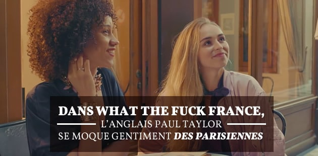 Dans What the fuck France, l'Anglais Paul Taylor se moque gentiment des Parisiennes