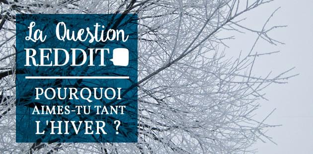 Pourquoi aimes-tu tant l'hiver? — La QuestionReddit
