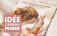 Le manuel de DIY avec des poils de chats ? Une idée cadeau (un peu) pourrie