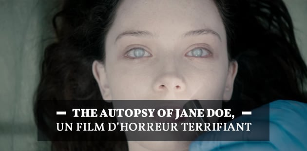 The Autopsy of Jane Doe, une plongée horrifique dans un corps humain… qui m'a traumatisée!