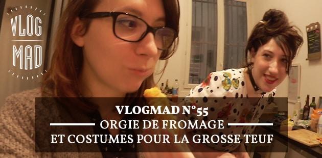 VlogMad n°55 — Orgie de fromage et costumes pour la Grosse Teuf