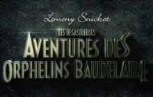Les désastreuses aventures des orphelins Baudelaire sont sur Netflix!