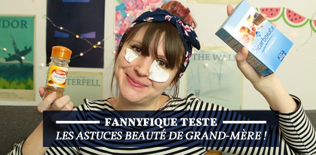 Le magnifique test de Fannyfique—Les astuces beauté de grand-mère!