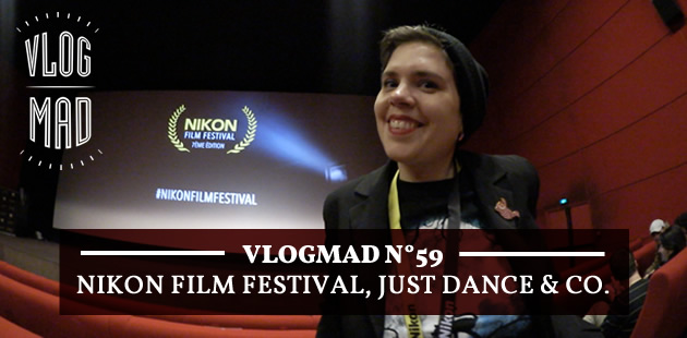 VlogMad n°59 — Nikon Film Festival, Just Dance & co.