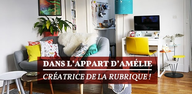 Dans l'appart d'Amélie, journaliste freelance à Paris… et créatrice des «Dans l'appart de»!