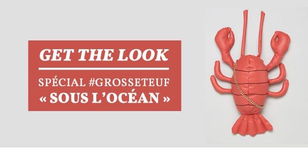 Get The Look— Spécial #GrosseTeuf«Sous l'océan» (featuring Larry le Homard)