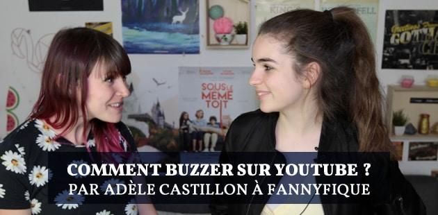 Comment buzzer sur YouTube? explique Adèle Castillon à Fannyfique