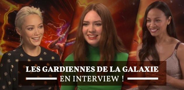 Les Gardiens de la Galaxie Vol.2, un retour fracassant dans les étoiles (+interview des Gardiennes!)