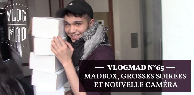 VlogMad n°65—MadBox, grosses soirées et nouvelle caméra