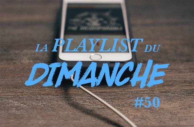 La Playlist du dimanche #50 pour bien finir la semaine