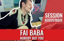 Nobody But You de Fai Baba, une session parfaite pour adoucir ta journée