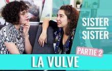 Sister Sister—T'as déjà regardé ta vulve dans un miroir, toi?